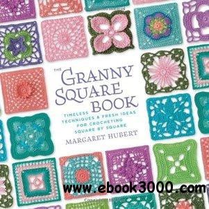 The Granny Square Book: Timeless Techniques and Fresh Ideas for Crocheting Square by Square free download
