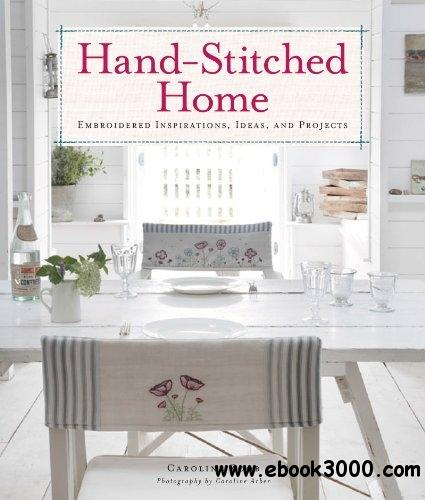 Hand-Stitched Home: Embroidered Inspirations, Ideas, and Projects free download