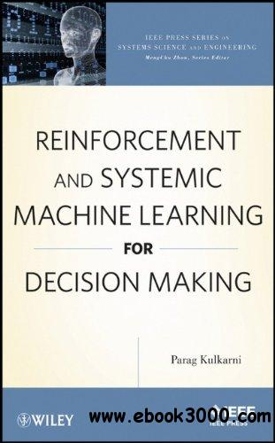 Reinforcement and Systemic Machine Learning for Decision Making free download