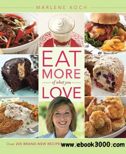 Eat More of What You Love: Over 200 Brand-New Recipes Low in Sugar, Fat, and Calories free download
