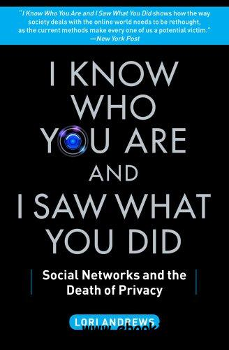 I Know Who You Are and I Saw What You Did: Social Networks and the Death of Privacy free download