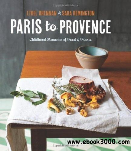 Paris to Provence: Childhood Memories of Food & France free download
