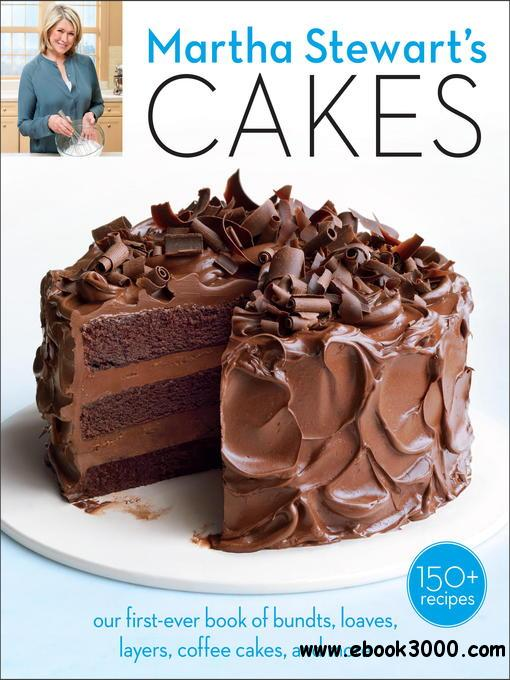 Martha Stewart's Cakes: Our First-Ever Book of Bundts, Loaves, Layers, Coffee Cakes, and more free download