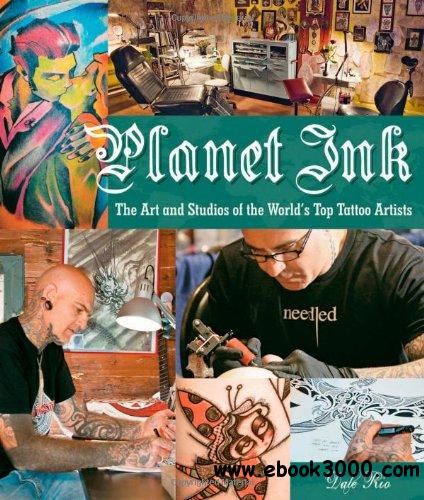 Planet Ink: The Art and Studios of the World's Top Tattoo Artists free download