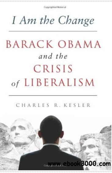 I Am the Change: Barack Obama and the Crisis of Liberalism free download