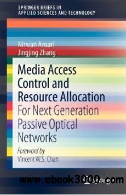 Media Access Control and Resource Allocation: For Next Generation Passive Optical Networks free download