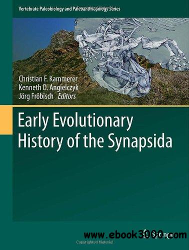 Early Evolutionary History of the Synapsida (Vertebrate Paleobiology and Paleoanthropology) free download