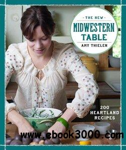 The New Midwestern Table: 200 Heartland Recipes free download