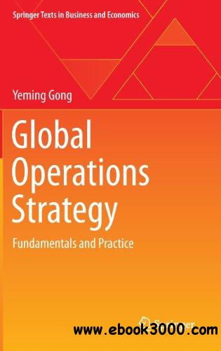 Global Operations Strategy: Fundamentals and Practice free download