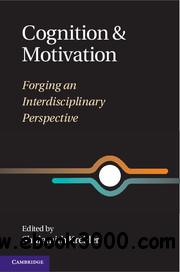 Cognition and Motivation: Forging an Interdisciplinary Perspective free download