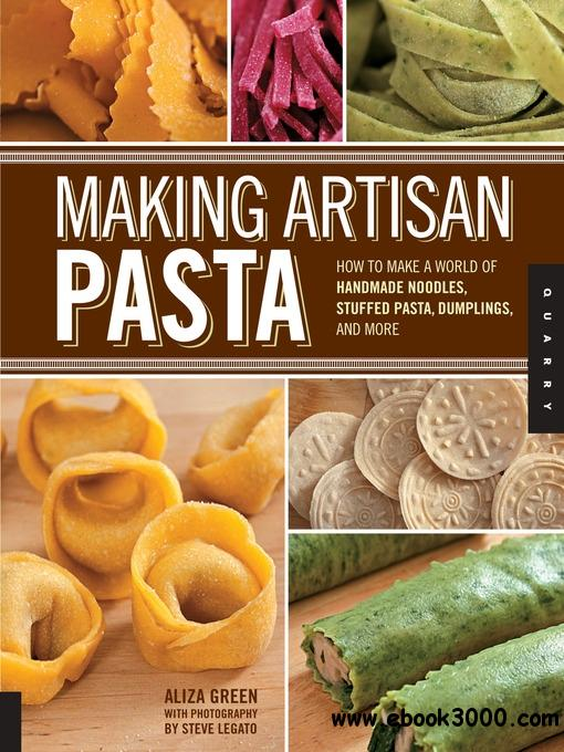 Making Artisan Pasta: How to Make a World of Handmade Noodles, Stuffed Pasta, Dumplings, and More free download