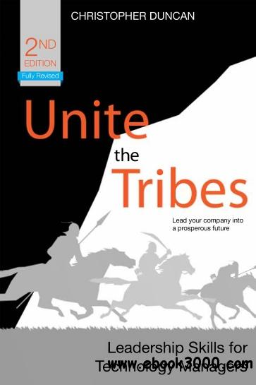 Unite the Tribes: Leadership Skills for Technology Managers, 2nd Edition free download
