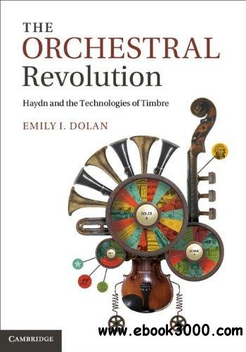 The Orchestral Revolution: Haydn and the Technologies of Timbre free download