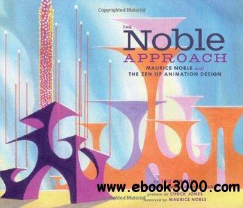 The Noble Approach: Maurice Noble and the Zen of Animation Design free download