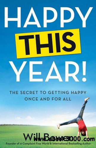 Happy This Year!: The Secret to Getting Happy Once and for All free download