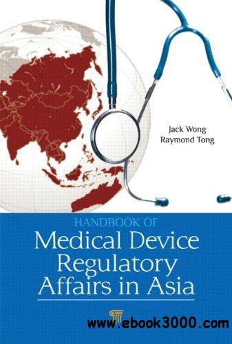Handbook of Medical Device Regulatory Affairs in Asia free download