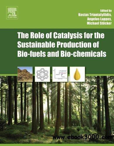 The Role of Catalysis for the Sustainable Production of Bio-fuels and Bio-chemicals free download