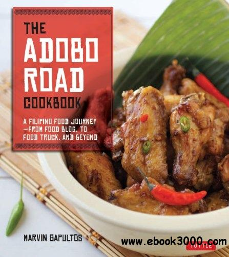 The Adobo Road Cookbook: A Filipino Food Journey-From Food Blog, to Food Truck, and Beyond free download