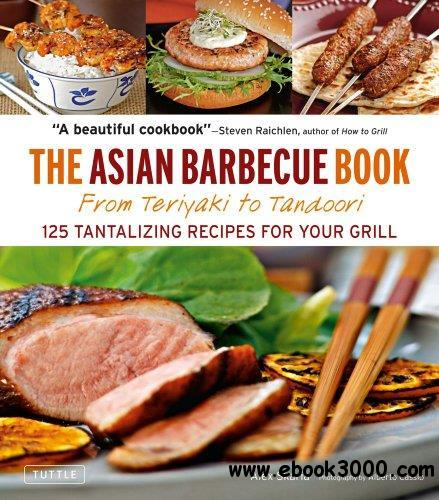 Asian Barbecue Book: From Teriyaki to Tandoori free download