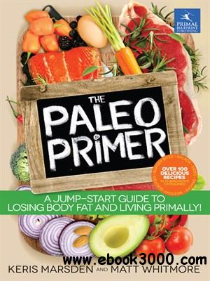 The Paleo Primer: A Jump-Start Guide to Losing Body Fat and Living Primally free download