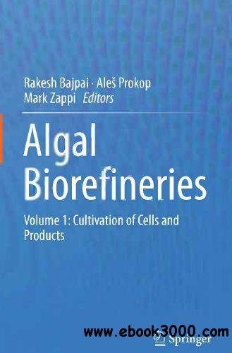 Algal Biorefineries: Volume 1: Cultivation of Cells and Products free download