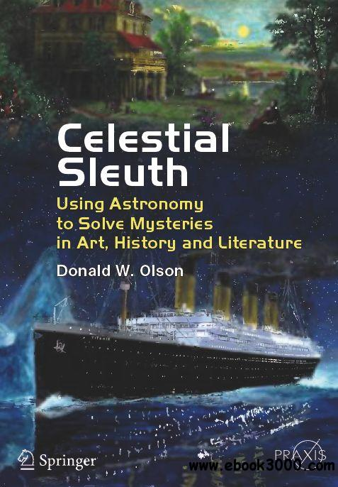 Celestial Sleuth: Using Astronomy to Solve Mysteries in Art, History and Literature free download