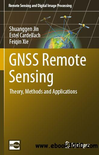GNSS Remote Sensing: Theory, Methods and Applications (Remote Sensing and Digital Image Processing) free download