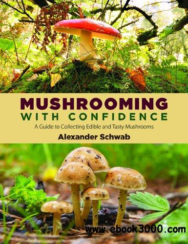 Mushrooming with Confidence: A Guide to Collecting Edible and Tasty Mushrooms free download