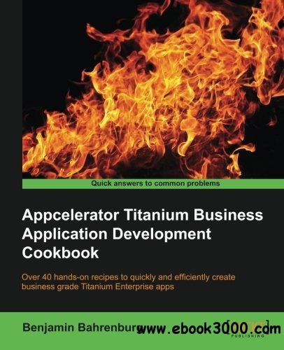 Appcelerator Titanium Business Application Development Cookbook free download