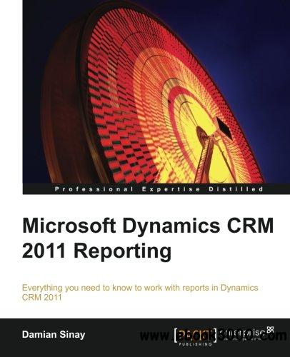 Microsoft Dynamics CRM 2011 Reporting and Business Intelligence free download