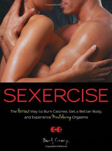 Sexercise: The Hottest Way to Burn Calories, Get a Better Body, and Experience Mindblowing Orgasms free download