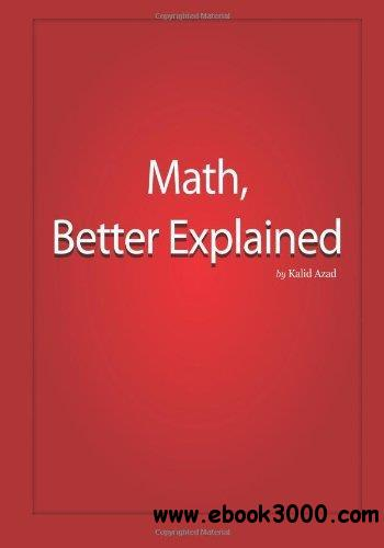 Math, Better Explained: Learn to Unlock Your Math Intuition free download