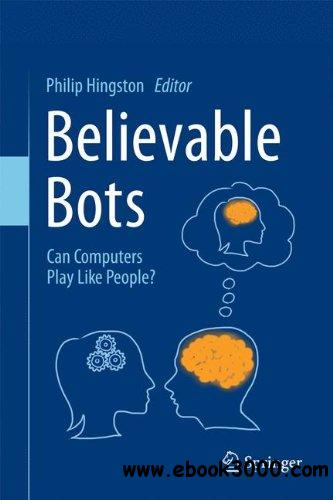 Believable Bots: Can Computers Play Like People? free download