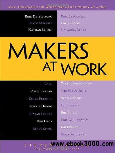 Makers at Work: Folks Reinventing the World One Object or Idea at a Time free download