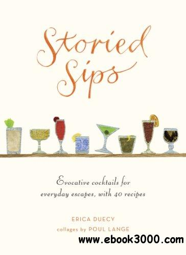 Storied Sips: Evocative Cocktails for Everyday Escapes, with Recipes free download