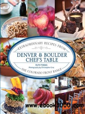 Denver & Boulder Chef's Table: Extraordinary Recipes from the Colorado Front Range free download
