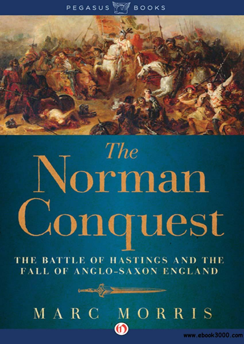 The Norman Conquest: The Battle of Hastings and the Fall of Anglo-Saxon England free download