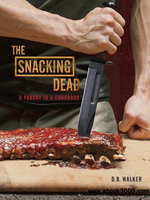 The Snacking Dead: A Parody in a Cookbook free download