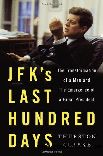 JFK's Last Hundred Days: The Transformation of a Man and the Emergence of a Great President free download
