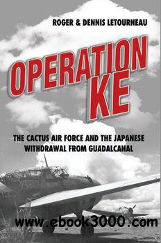 Operation KE: The Cactus Air Force and the Japanese Withdrawal from Guadalcanal free download