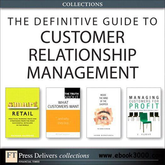 The Definitive Guide to Customer Relationship Management (Collection) free download
