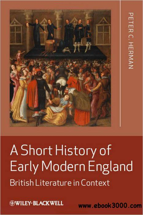 A Short History of Early Modern England: British Literature in Context free download