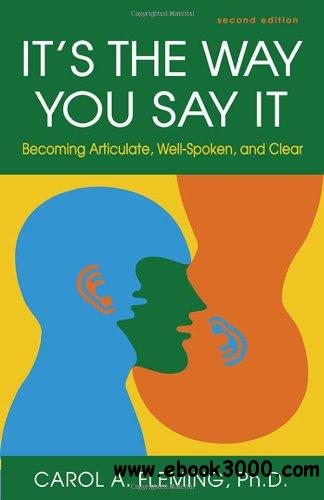 It's the Way You Say It: Becoming Articulate, Well-Spoken, and Clear free download