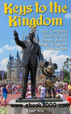 Keys to the Kingdom: Your Complete Guide to Walt Disney World's Magic Kingdom Theme Park download dree