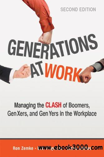 Generations at Work: Managing the Clash of Boomers, Gen Xers, and Gen Yers in the Workplace free download