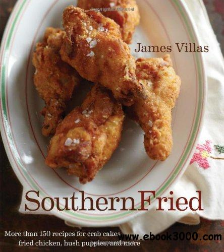 Southern Fried: More Than 150 recipes for Crab Cakes, Fried Chicken, Hush Puppies, and More free download