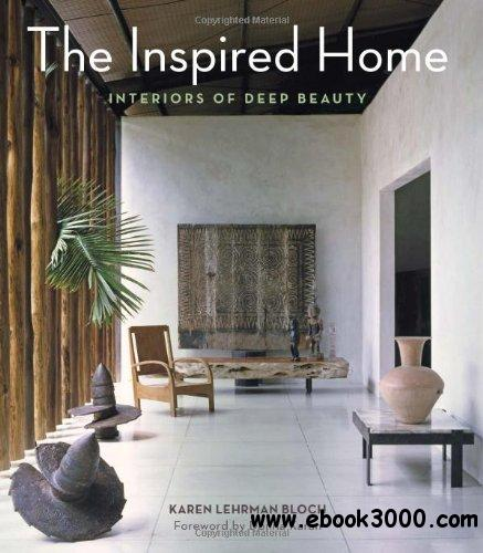 The Inspired Home: Interiors of Deep Beauty free download