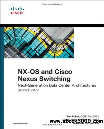 NX-OS and Cisco Nexus Switching: Next-Generation Data Center Architectures (2nd Edition) free download