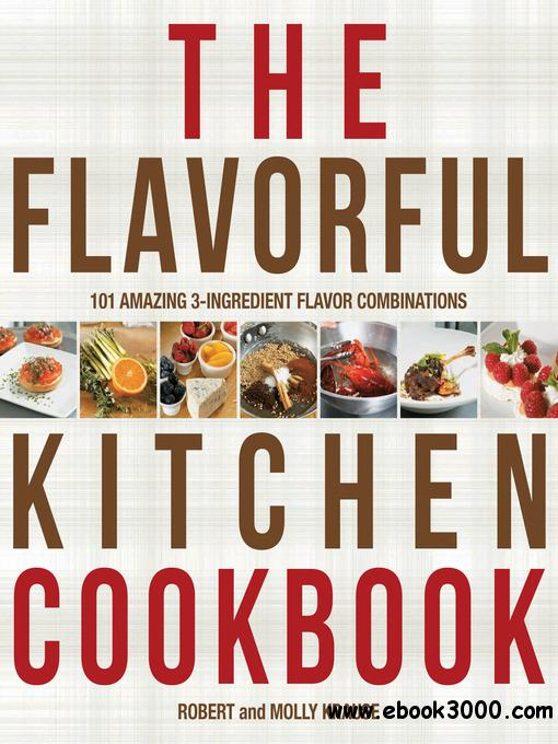 The Flavorful Kitchen Cookbook: 101 Amazing 3-Ingredient Flavor Combinations free download