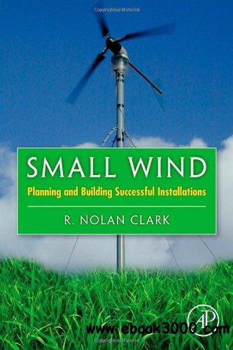 Small Wind: Planning and Building Successful Installations free download